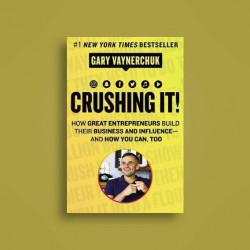 Crushing It! How Great Entrepreneurs Build Their Business...